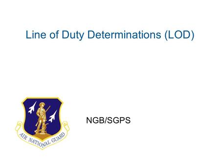 Line of Duty Determinations (LOD) NGB/SGPS. Always On Mission Overview  Purpose of LOD  Eligibility  Additional Requirements  Types of LODs  National.