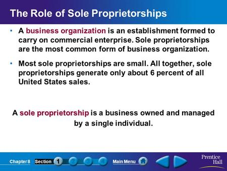 Chapter 8SectionMain Menu sole proprietorship A sole proprietorship is a business owned and managed by a single individual. The Role of Sole Proprietorships.