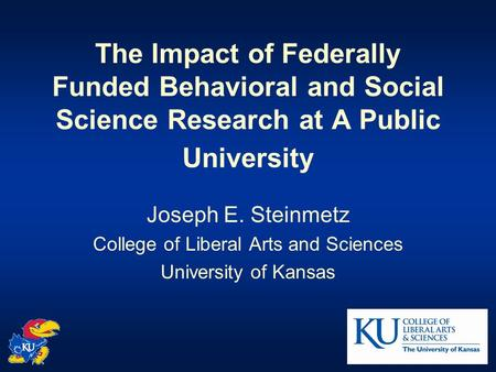 The Impact of Federally Funded Behavioral and Social Science Research at A Public University Joseph E. Steinmetz College of Liberal Arts and Sciences University.
