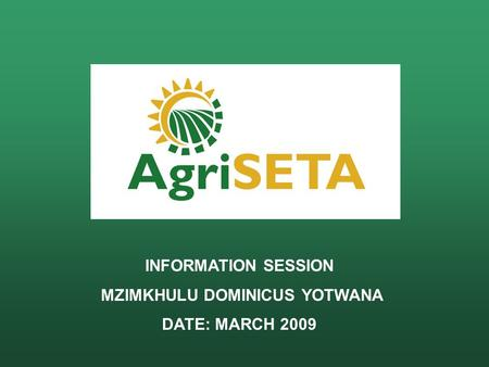 INFORMATION SESSION MZIMKHULU DOMINICUS YOTWANA DATE: MARCH 2009.