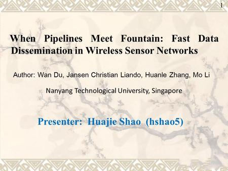 Huajie University of Illinois. Urbana-Champaign Huajie University of Illinois. Urbana-Champaign When Pipelines Meet Fountain: Fast Data Dissemination.