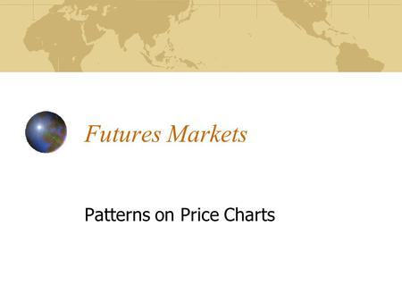 Futures Markets Patterns on Price Charts. Major purpose – measure relative strength of buying and selling pressures in the market. Bar charts the most.