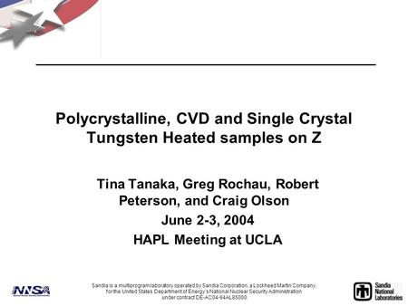 Polycrystalline, CVD and Single Crystal Tungsten Heated samples on Z Tina Tanaka, Greg Rochau, Robert Peterson, and Craig Olson June 2-3, 2004 HAPL Meeting.