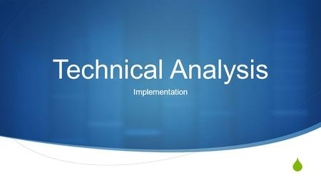  Technical Analysis Implementation. Things to think about…  Technical Analysts do not invest they trade  Focus on price and volume  Flaw in fundamentals.