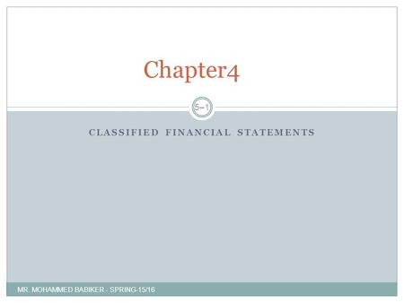 CLASSIFIED FINANCIAL STATEMENTS MR. MOHAMMED BABIKER - SPRING-15/16 Chapter4 5–15–1.