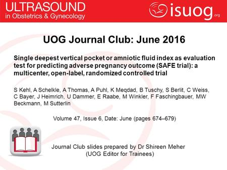 UOG Journal Club: June 2016 Single deepest vertical pocket or amniotic fluid index as evaluation test for predicting adverse pregnancy outcome (SAFE trial):