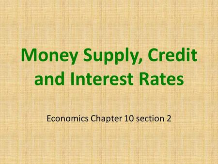 Money Supply, Credit and Interest Rates Economics Chapter 10 section 2.