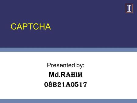CAPTCHA Presented by: Md.R ahim 08B21A0517. 2 Agenda Definition Background Motivation Applications Types of CAPTCHAs Breaking CAPTCHAs Proposed Approach.