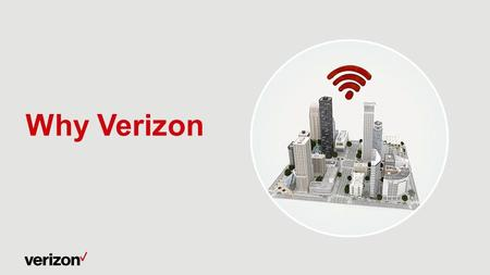 Why Verizon. Network performance Breadth of solutions See why better matters when doing business: Confidential and proprietary materials for authorized.
