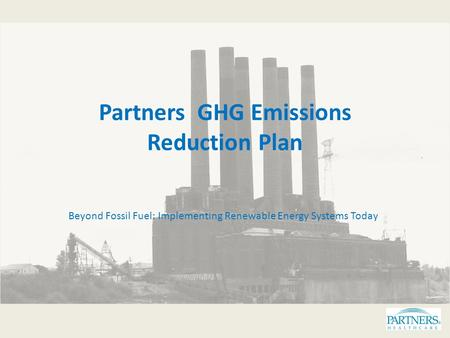 Partners GHG Emissions Reduction Plan Beyond Fossil Fuel: Implementing Renewable Energy Systems Today.