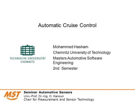 Mohammed Hasham Chemnitz University of Technology Masters Automotive Software Engineering 2nd Semester Automatic Cruise Control Seminar Automotive Sensors.