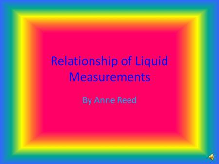 Relationship of Liquid Measurements By Anne Reed.