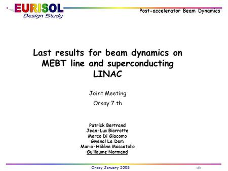 Orsay January 2008 ‹#› Post-accelerator Beam Dynamics Last results for beam dynamics on MEBT line and superconducting LINAC Joint Meeting Orsay 7 th Patrick.