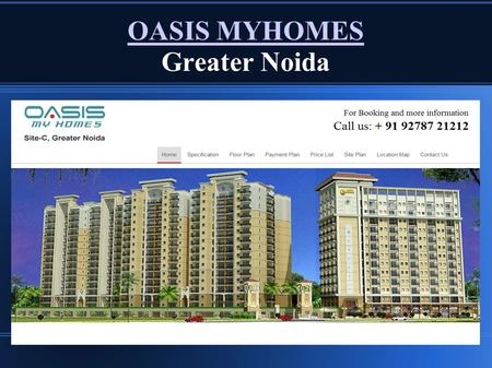 OASIS MYHOMES OASIS MYHOMES Greater Noida. About Oasis Myhomes - Oasis MyHomes Surajpur Greater Noida is one of the best and good residential project.