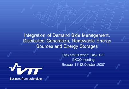 Integration of Demand Side Management, Distributed Generation, Renewable Energy Sources and Energy Storages Task status report, Task XVII EXCO meeting.