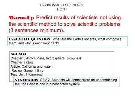ENVIRONMENTAL SCIENCE 1/12/15 ESSENTIAL QUESTION What are the Earth's spheres, what composes them, and why is each important? AGENDA Chapter 3 Atmosphere,