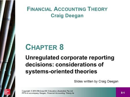 8-1 Copyright © 2014 McGraw-Hill Education (Australia) Pty Ltd PPTs to accompany Deegan, Financial Accounting Theory 4e F INANCIAL A CCOUNTING T HEORY.