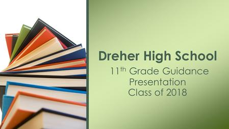 Dreher High School 11 th Grade Guidance Presentation Class of 2018.