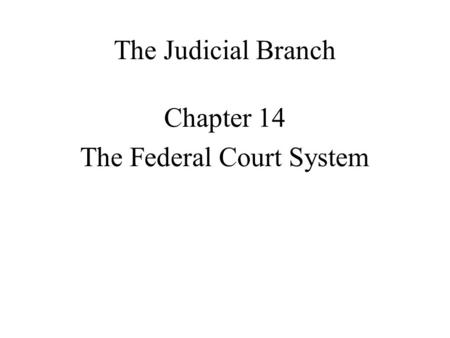The Judicial Branch Chapter 14 The Federal Court System.