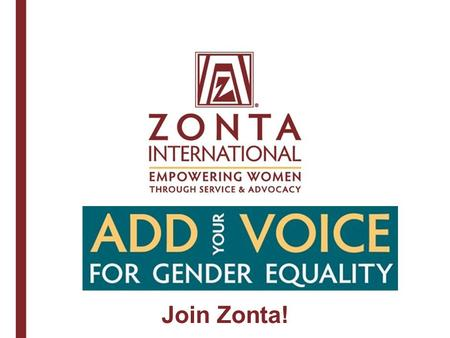 Join Zonta!. EMPOWER HER GIVE HER A CHANCE A leading global organization of professionals empowering women worldwide through service and advocacy Zonta's.