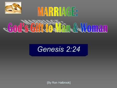 Genesis 2:24 [By Ron Halbrook]. 2 3 24 Therefore shall a man leave his father and his mother, and shall cleave unto his wife: and they shall be one flesh.