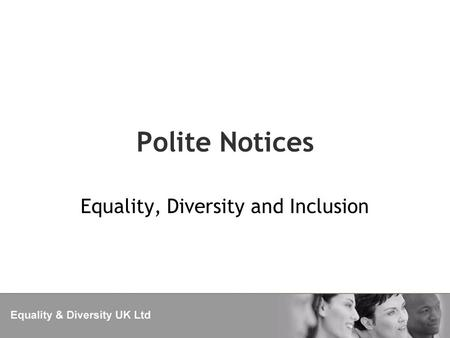 Polite Notices Equality, Diversity and Inclusion.
