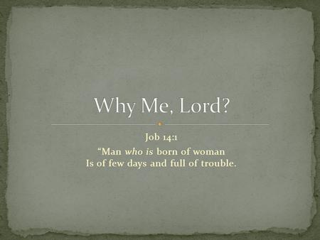 "Job 14:1 ""Man who is born of woman Is of few days and full of trouble."