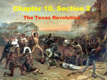 Chapter 10, Section 2 The Texas Revolution. Many American settlers moved to Texas after Mexico achieved independence from Spain. Spain lost control of.