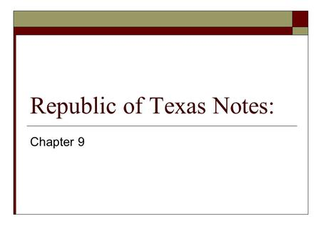 Republic of Texas Notes: Chapter 9. The New Texas Government under Sam Houston:  Congress consists of 14 senators and 29 representatives  Sam Houston.