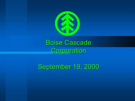 Boise Cascade Corporation September 19, 2000 Boise Cascade Corporation The Changing Role of Finance  Rob Saper Regional Internal Audit and Consulting.