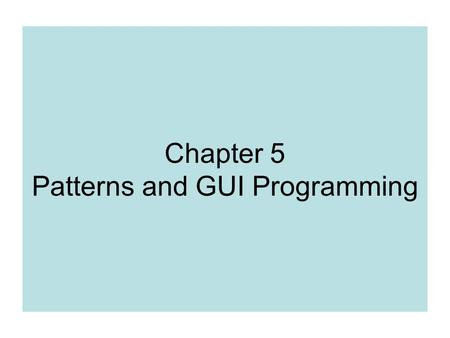 Chapter 5 Patterns and GUI Programming. Pattern A pattern is a description of a problem and its solution that you can apply to many programming situation.