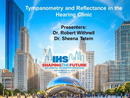 Tympanometry and Reflectance in the Hearing Clinic Presenters: Dr. Robert Withnell Dr. Sheena Tatem.