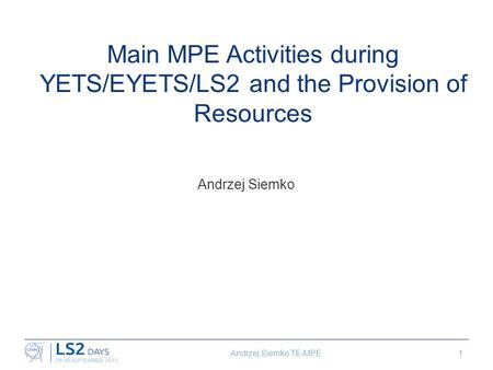 Main MPE Activities during YETS/EYETS/LS2 and the Provision of Resources Andrzej Siemko Andrzej Siemko TE-MPE1.