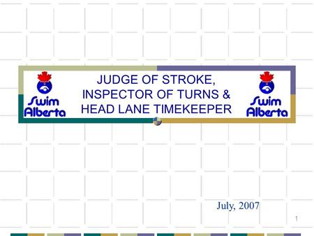 1 JUDGE OF STROKE, INSPECTOR OF TURNS & HEAD LANE TIMEKEEPER July, 2007.