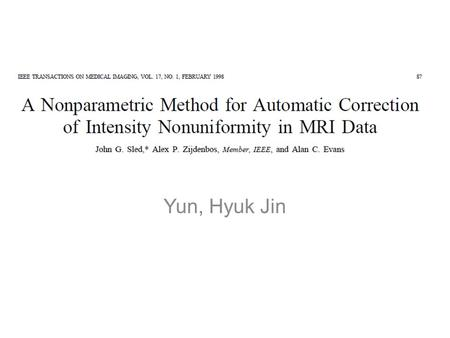 Yun, Hyuk Jin. Introduction MAGNETIC RESONANCE (MR) signal intensity measured from homogeneous tissue is seldom uniform; rather it varies smoothly across.