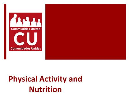 Physical Activity and Nutrition. Who We Are Comunidades Unidas / Communities United it is a community center with more than 16 years of experience empowering.