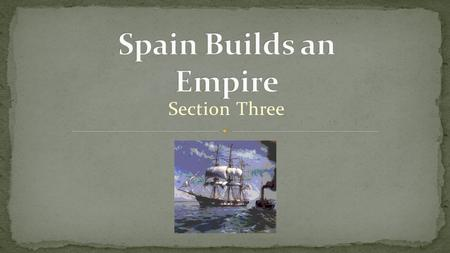 Section Three. What impact did the Spanish have on the Americas?