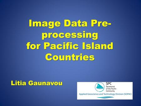 Image Data Pre- processing for Pacific Island Countries Litia Gaunavou.