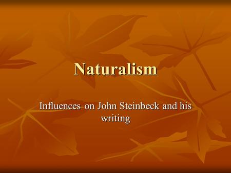 Naturalism Influences on John Steinbeck and his writing.