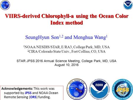 VIIRS-derived Chlorophyll-a using the Ocean Color Index method SeungHyun Son 1,2 and Menghua Wang 1 1 NOAA/NESDIS/STAR, E/RA3, College Park, MD, USA 2.