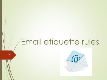 etiquette rules 1. Keep it short and to the point  1 subject per  if possible.  Short paragraphs (3-5 sentences). Eliminate all the unnecessary.