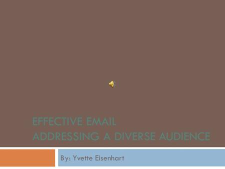 EFFECTIVE  ADDRESSING A DIVERSE AUDIENCE By: Yvette Eisenhart.