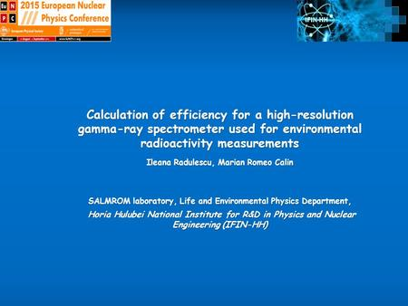 Calculation of efficiency for a high-resolution gamma-ray spectrometer used for environmental radioactivity measurements Ileana Radulescu, Marian Romeo.