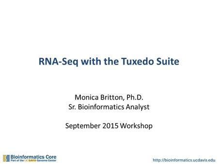 RNA-Seq with the Tuxedo Suite Monica Britton, Ph.D. Sr. Bioinformatics Analyst September 2015 Workshop.