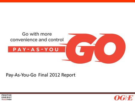 Pay-As-You-Go Final 2012 Report. Agenda PAYG Refresher Pilot Goals & Overview Voice of the Customer Front Office Impacts Back Office Impacts Financial.