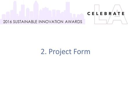 2016 SUSTAINABLE INNOVATION AWARDS 2. Project Form.
