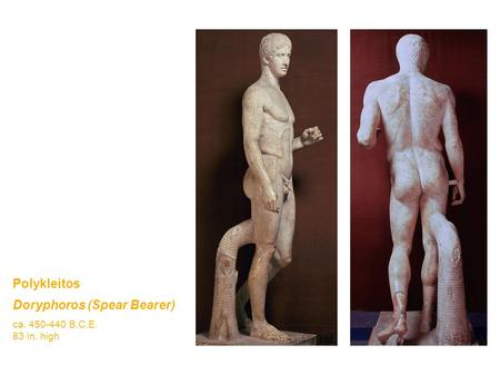 Polykleitos Doryphoros (Spear Bearer) ca. 450-440 B.C.E. 83 in. high.