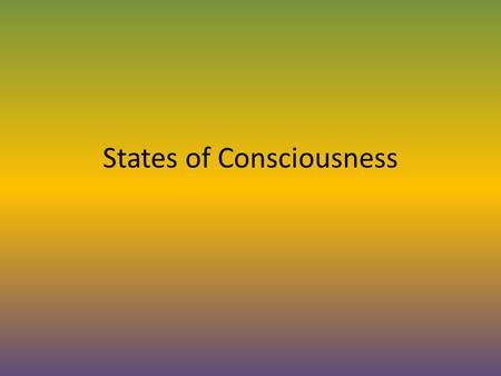 States of Consciousness. Consciousness is a state of alertness or awareness. We are all in some state of consciousness at any given time. Fully alert.
