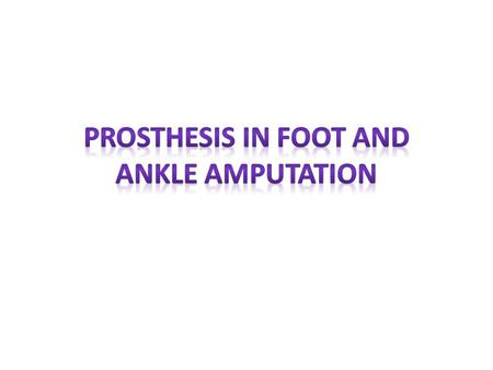 Upon completion of this lecture student will be able to:  Identify different levels of foot amputation.  Reorganize the appropriate prosthesis for each.