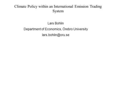 Climate Policy within an International Emission Trading System Lars Bohlin Department of Economics, Örebro University